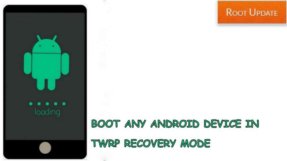 BOOT ANY ANDROID in TWRP RECOVERY MODE
