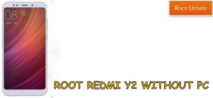 Root Redmi Y2 Without Using Computer