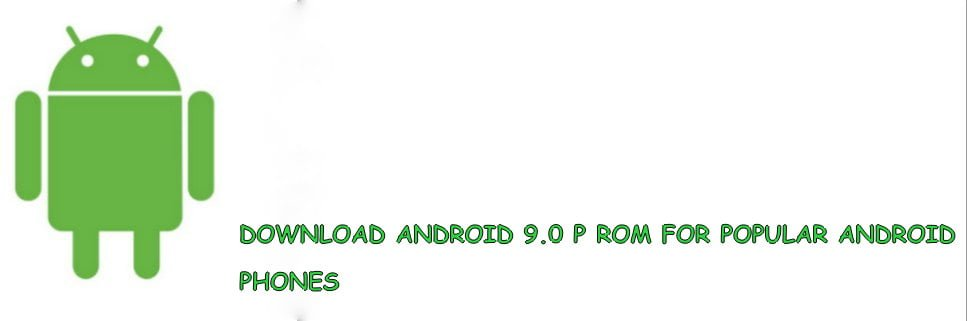 android 9.0 P rom for All Android Devices