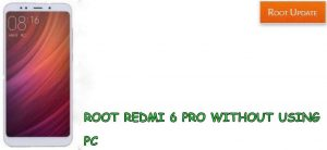 Root Redmi 6 Pro Without Using PC