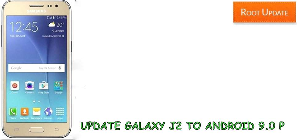 How to Update Samsung Galaxy J2 to Android 9 0 P - Root Update
