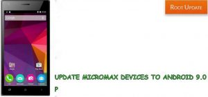 Update Micromax devices to Android 9.0 p