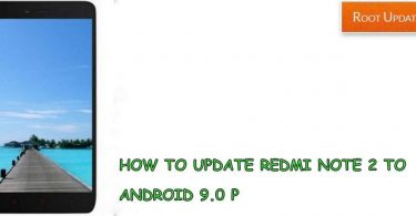 UPDATE REDMI NOTE 2 TO ANDROID 9.0 P
