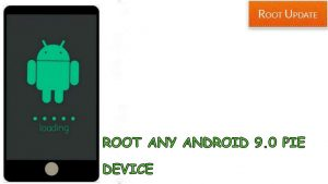 Root Any Android 9.0 Pie Device