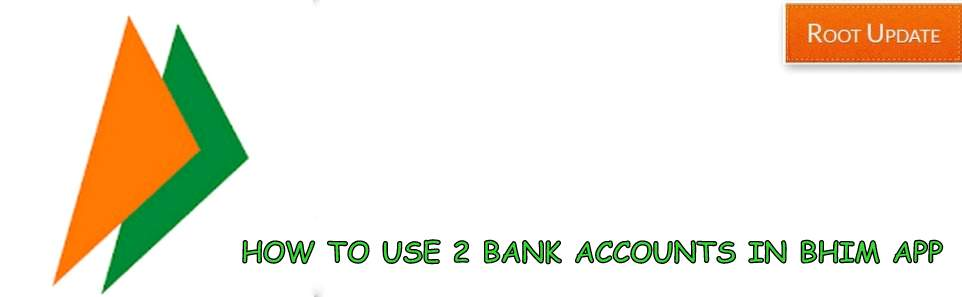 USE 2 bank accounts in Bhim App