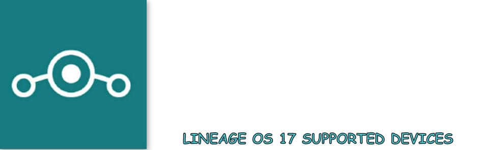 Lineage os 17 Supported Devices