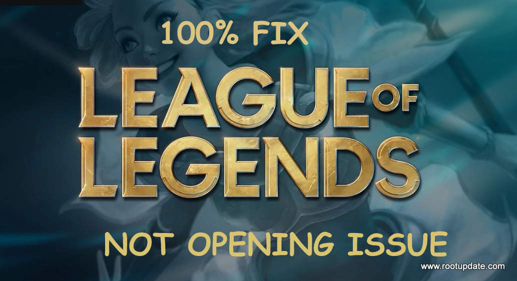 FIX LEAGUE OF LEGENDS NOT OPENING