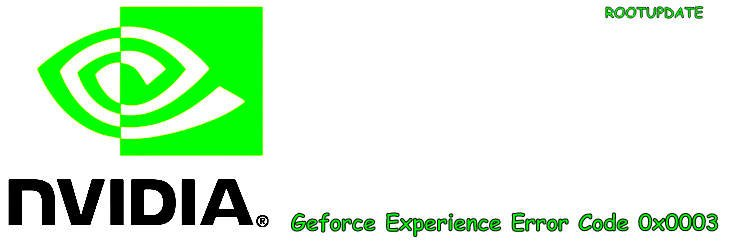 Geforce Experience Error Code 0x0003